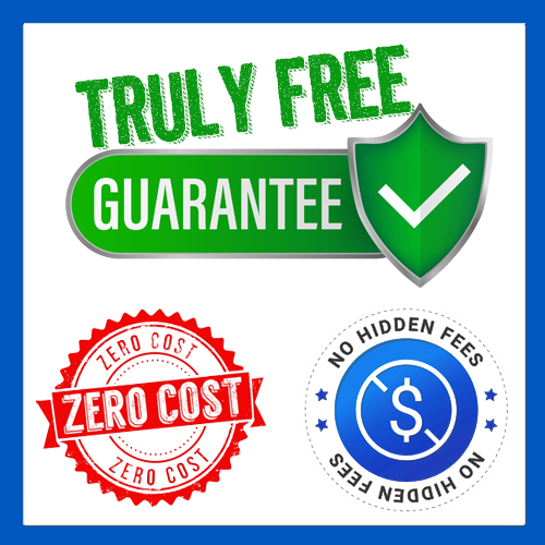 Truly Free Guaranty. No Hidden Fees. No Cost To You.